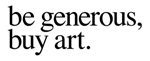 be generous, buy art.